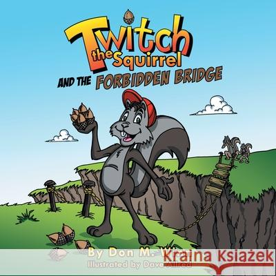 Twitch the Squirrel and the Forbidden Bridge: A Kids' Book about Squirrels, Safety, Respect and Listening Skills Don M Winn Dave Allred  9781937615109