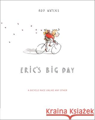 Eric's Big Day : A Bicycle Race Unlike Any Other Rod Waters 9781937715236