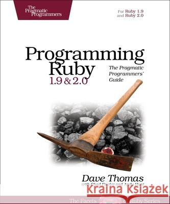 Programming Ruby 1.9 & 2.0: The Pragmatic Programmers' Guide Thomas, David; Hunt, Andy; Fowler, Chad 9781937785499 John Wiley & Sons