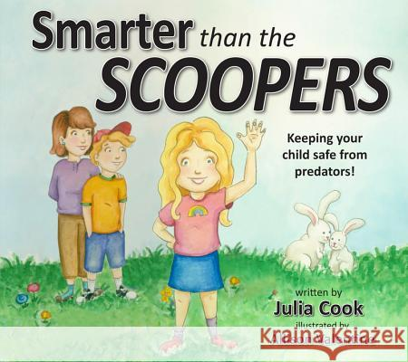Smarter Than the Scoopers: Keeping Your Child Safe from Predators! Julia Cook Allison Valentine 9781937870072