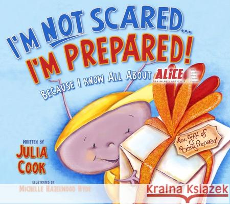 I'm Not Scared... I'm Prepared!: Because I Know All about Alice Julia Cook Michelle Hazelwood Hyde 9781937870287