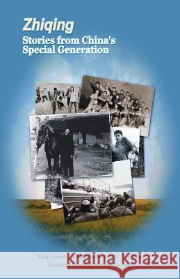 Zhiqing: Stories from China's Special Generation Kang Xuepei Kang 9781937875695