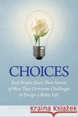 Choices: Real People Share Stories of How They Overcame Challenges to Design a Better Life Carol McManus Alan Skidmore 9781938015823 Ckc Global Publishing