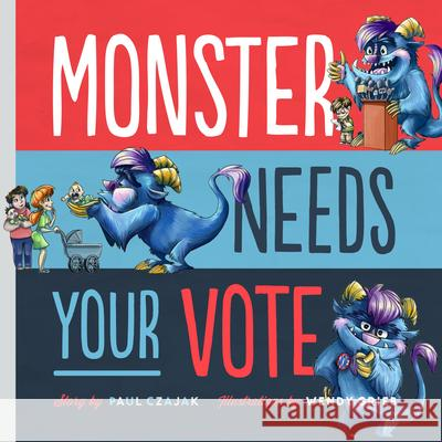 Monster Needs Your Vote Paul Czajak Wendy Grieb 9781938063633