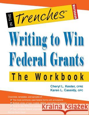 Writing to Win Federal Grants -The Workbook Cheryl L. Kester Karen L. Cassidy 9781938077722