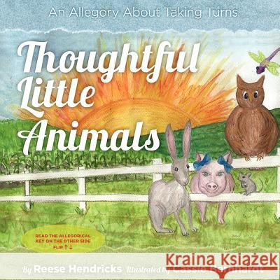 Thoughtful Little Animals: An Allegory about Taking Turns Reese Hendricks Cassie Bernhardt 9781938223914