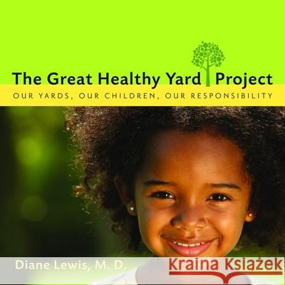 The Great Healthy Yard Project Diane Lewis 9781938314865