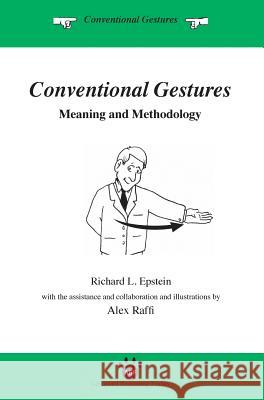 Conventional Gestures: Meaning and Methodology Richard L. Epstein Alex Raffi 9781938421242