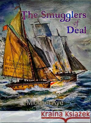 The Smugglers of Deal Michael Aye 9781938463921