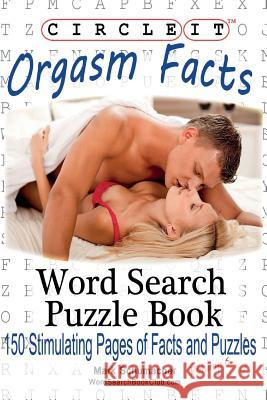 Circle It, Orgasm Facts, Word Search, Puzzle Book Lowry Global Media LLC                   Mark Schumacher 9781938625190 Lowry Global Media LLC