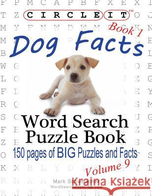 Circle It, Dog Facts, Book 1, Word Search, Puzzle Book Lowry Global Media LLC Mark Schumacher Maria Schumacher 9781938625213 Lowry Global Media LLC