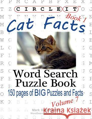 Circle It, Cat Facts, Book 1, Word Search, Puzzle Book Lowry Global Media LLC                   Mark Schumacher Maria Schumacher 9781938625244 Lowry Global Media LLC