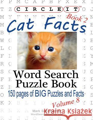 Circle It, Cat Facts, Book 2, Word Search, Puzzle Book Lowry Global Media LLC                   Mark Schumacher Maria Schumacher 9781938625251 Lowry Global Media LLC