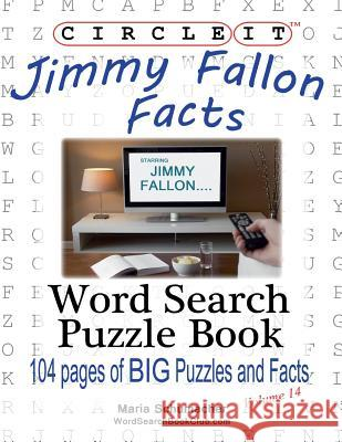 Circle It, Jimmy Fallon Facts, Word Search, Puzzle Book Lowry Global Media LLC                   Maria Schumacher 9781938625305 Lowry Global Media LLC