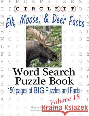 Circle It, Elk, Moose, and Deer Facts, Word Search, Puzzle Book Lowry Global Media LLC Maria Schumacher  9781938625350 Lowry Global Media LLC
