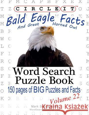 Circle It, Bald Eagle and Great Horned Owl Facts, Word Search, Puzzle Book Lowry Global Media LLC Mark Schumacher  9781938625398 Lowry Global Media LLC
