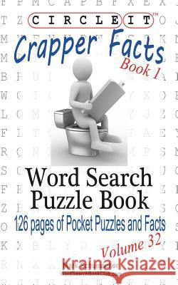 Circle It, Crapper Facts, Book 1, Word Search, Puzzle Book Lowry Global Media LLC                   Mark Schumacher Maria Schumacher 9781938625503 Lowry Global Media LLC