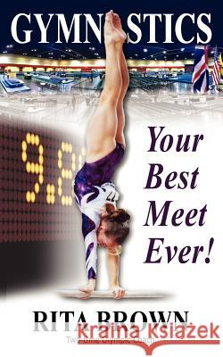 Gymnastics : Your Best Meet Ever! Rita Brown Rik Feeney 9781938975004