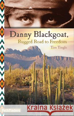 Danny Blackgoat: Rugged Road to Freedom Tim Tingle 9781939053053
