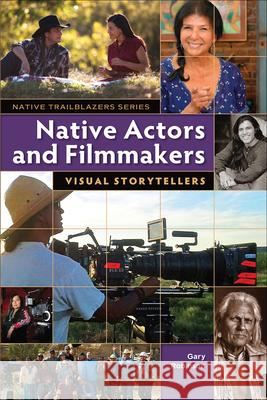 Native Actors and Filmmakers: Visual Storytellers Gary Robinson 9781939053312
