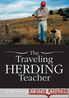 The Traveling Herding Teacher Bob Vest Kathleen Freeman Kelly 9781939054289
