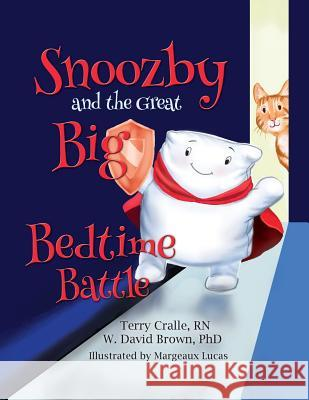 Snoozby and the Great Big Bedtime Battle Terry Cralle W. David Brown Margeaux Lucas 9781939054388 Rowe Publishing