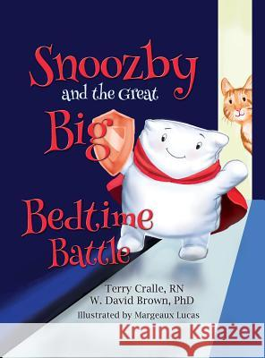 Snoozby and the Great Big Bedtime Battle Terry Cralle W. David Brown Margeaux Lucas 9781939054470 Rowe Publishing