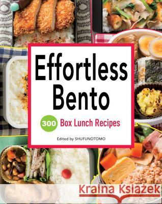 Effortless Bento: 300 Box Lunch Recipes Shufu-No-Tomo 9781939130372