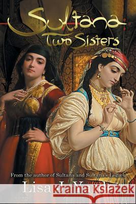 Sultana: Two Sisters: A Novel of Moorish Spain Lisa J. Yarde 9781939138132