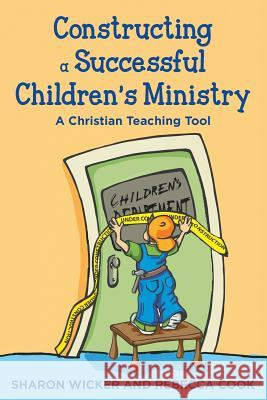 Constructing a Successful Children S Ministry: A Christian Teaching Tool Sharon Wicker Rebecca Cook Amanda Rasnake 9781939289483