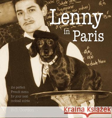 Lenny in Paris: The Perfect French Menu for Your Next Cocktail Soire B. G. Gordon 9781939353290