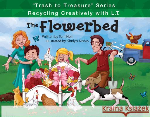 The Flowerbed: Recycling Creatively with L.T. Tom Noll Kimiyo Nishio 9781939377661