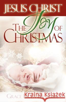 Jesus Christ the Joy of Christmas Grace Dola Balogun 9781939415103