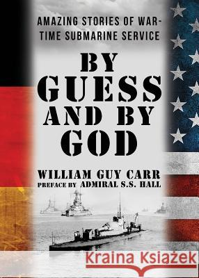 By Guess and by God William Guy Carr Admiral S. S. Hall 9781939438461
