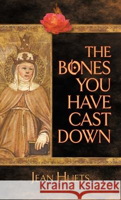 The Bones You Have Cast Down Jean Huets 9781939530189