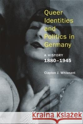 Queer Identities and Politics in Germany: A History, 1880-1945 Whisnant, Clayton J. 9781939594082