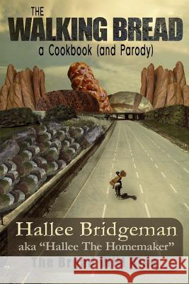The Walking Bread; The Bread Will Rise! : A Cookbook (and a Parody) Hallee Bridgeman 9781939603104 House of Bread Books