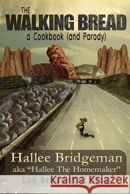 The Walking Bread: The Bread Will Rise! Hallee Bridgeman Debi Warford Hallee The Homemaker 9781939603319 House of Bread Books