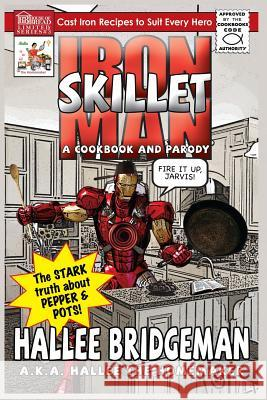 Iron Skillet Man: The Stark Truth about Pepper and Pots Hallee Bridgeman Debi Warford Hallee The Homemaker 9781939603326 House of Bread Books
