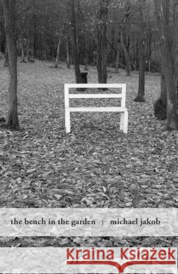 The Bench in the Garden: An Inquiry Into the Scopic History of a Bench Michael Jakob 9781939621795