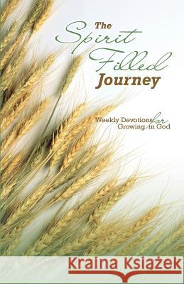 The Spirit Filled Journey: Weekly Devotions for Growing in God Apostolic Church of God 9781939654137