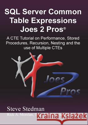 Common Table Expressions Joes 2 Pros: A Solution Series Tutorial on Everything You Ever Wanted to Know about Common Table Expressions Steve Stedman Rick Morelan Tony Smithlin 9781939666185