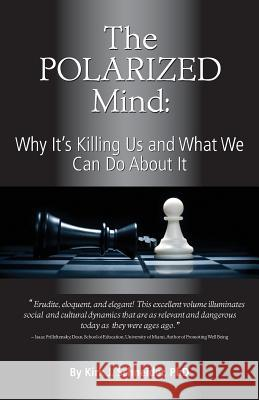 The Polarized Mind: Why It's Killing Us and What We Can Do about It Kirk J. Schneider 9781939686008