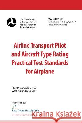 Airline Transport Pilot and Aircraft Type Rating Practical Test Standards for Airplane Faa-S-8081-5f Federal Aviation Administration          Elite Aviation Solutions 9781939878052