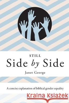 Still Side by Side: A Concise Explanation of Biblical Gender Equality Janet George 9781939971845