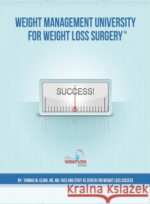 Weight Management University for Weight Loss Surgery: Your Guide to the First Year After Weight Loss Surgery Thomas W. Clark Karol H. Clark 9781939998118