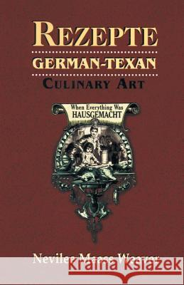 Rezepte: German-Texan Culinary Art Nevilee Weaver Weaver 9781940130118