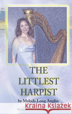 The Littlest Harpist Melody Long Anglin 9781940224367