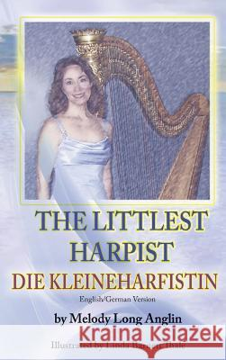 The Little Harpist/Die Kleineharfistin Melody Long Anglin 9781940224527