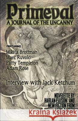 Primeval: A Journal of the Uncanny - Issue #1 Laird Barron Jack Ketchum Harlan Ellison 9781940250069